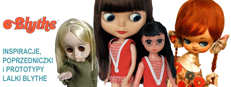 Inspiracje, pierwowzory, poprzedniczki, rówieśniczki i prototypy lalki BLYTHE