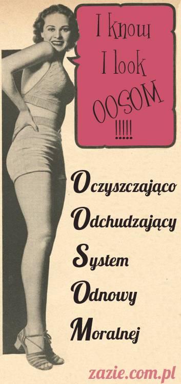 OOSOM!!! czyli: Oczyszczająco-Odchudzający System Osobistej Metamorfozy (aka: Oczyszczająco-Odchudzający System Odnowy Moralnej)