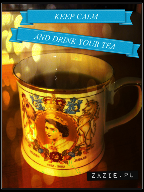 keep calm and drink your tea