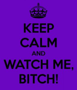 keep-calm-and-watch-me-bitch-4
