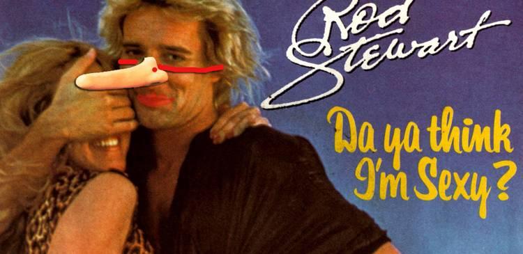 sexy little liar czyli:  dlaczego nienawidzę Roda Stewarta